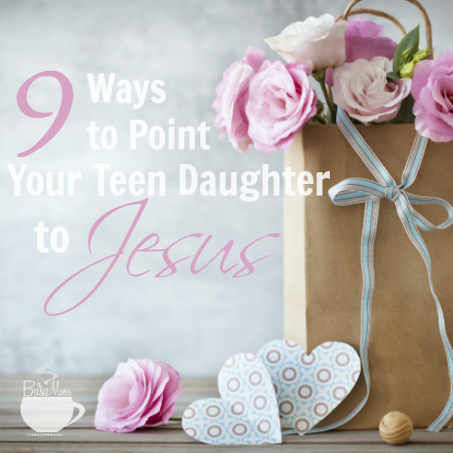 9-Ways-to-Point-Your-Teen-Daughter-to-Jesus