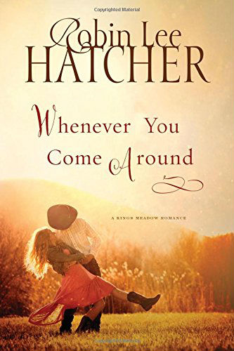 Whenever You Come Around by Robin Lee Hatcher | Mama's Coffee Shop