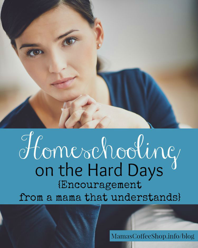Mamas Coffee Shop - Homeschooling on the Hard Days {Encouragement from a mama that understands}